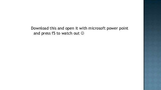 Download this and open it with microsoft power point and press f5 to watch out 