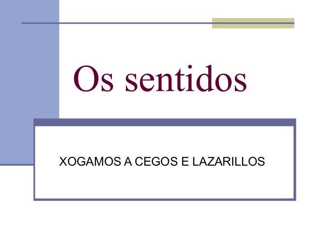 Os sentidosXOGAMOS A CEGOS E LAZARILLOS