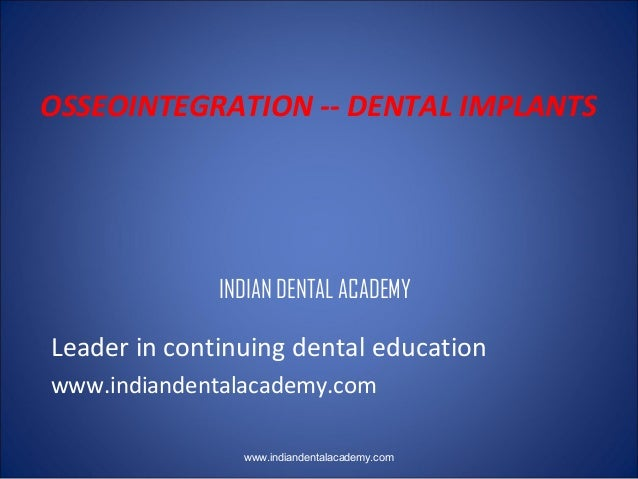 Osseointegration  - dental implants training by Indian dental academy /certified fixed orthodontic courses by Indian dental academy