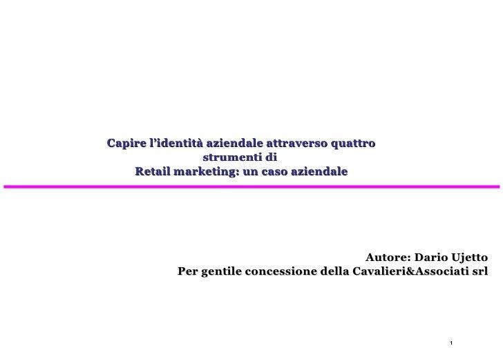 Autore: Dario Ujetto Per gentile concessione della Cavalieri&Associati srl Capire l'identità aziendale attraverso quattro ...
