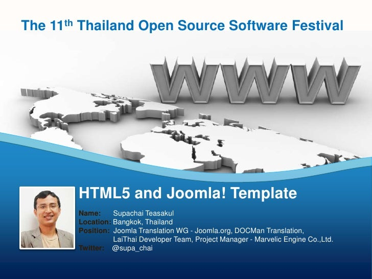 The 11th Thailand Open Source Software Festival        HTML5 and Joomla! Template        Name:     Supachai Teasakul      ...
