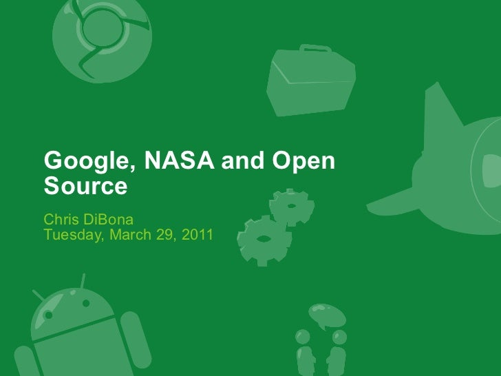 Google, NASA and Open Source Chris DiBona Tuesday, March 29, 2011