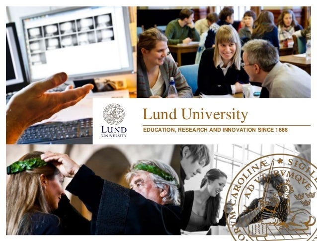 Lund UniversityEDUCATION, RESEARCH AND INNOVATION SINCE 1666