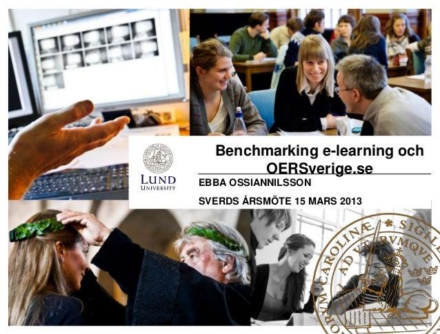 Benchmarking e-learning och       OERSverige.seEBBA OSSIANNILSSONSVERDS ÅRSMÖTE 15 MARS 2013