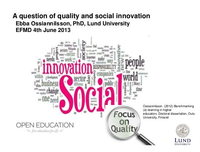 A question of quality and social innovationEbba Ossiannilsson, PhD, Lund UniversityEFMD 4th June 2013Ossiannilsson (2012) ...