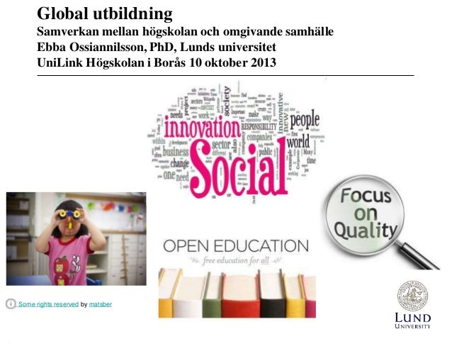 Global utbildning Samverkan mellan högskolan och omgivande samhälle Ebba Ossiannilsson, PhD, Lunds universitet UniLink Hög...