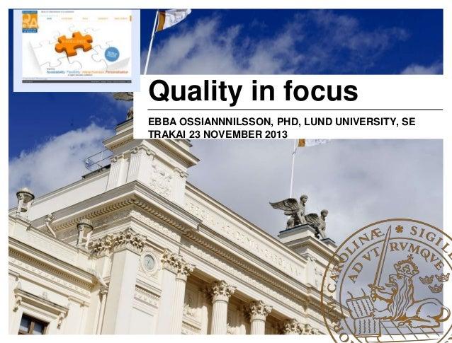 Quality in focus EBBA OSSIANNNILSSON, PHD, LUND UNIVERSITY, SE TRAKAI 23 NOVEMBER 2013