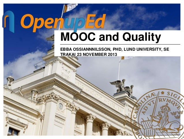 MOOC and Quality EBBA OSSIANNNILSSON, PHD, LUND UNIVERSITY, SE TRAKAI 23 NOVEMBER 2013
