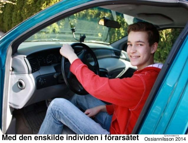 Med den enskilde individen i förarsätet Ossiannilsson 2014