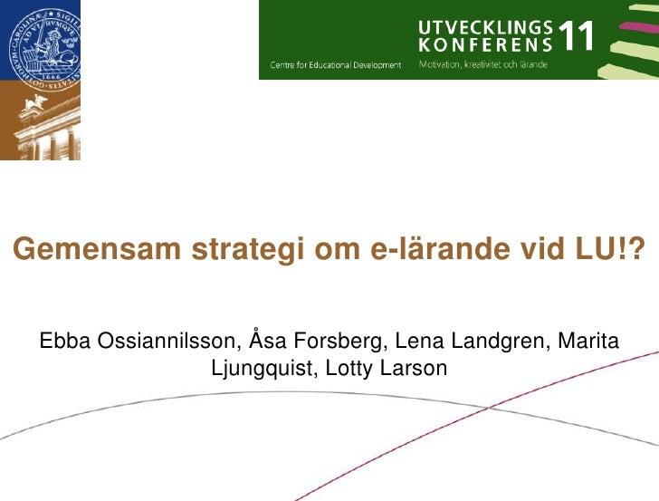 Gemensam strategi om e-lärande vid LU!?Ebba Ossiannilsson, Åsa Forsberg, Lena Landgren, Marita Ljungquist, Lotty Larson<br />