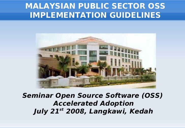 MALAYSIAN PUBLIC SECTOR OSS  IMPLEMENTATION GUIDELINES     Seminar Open Source Software (OSS)         Accelerated Adoption...