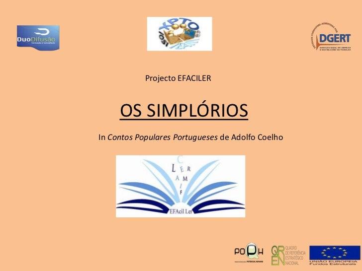 Projecto EFACILER<br />OS SIMPLÓRIOS<br />In Contos Populares Portugueses de Adolfo Coelho<br />