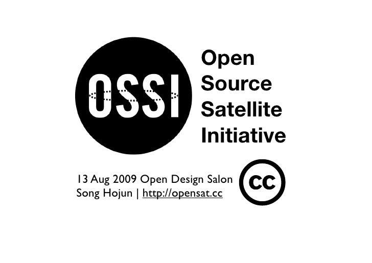 Open                        Source                        Satellite                        Initiative 13 Aug 2009 Open Des...