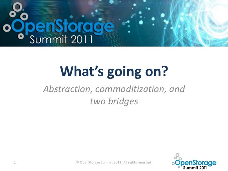 What's going on?    Abstraction, commoditization, and               two bridges1          © OpenStorage Summit 2011. All r...