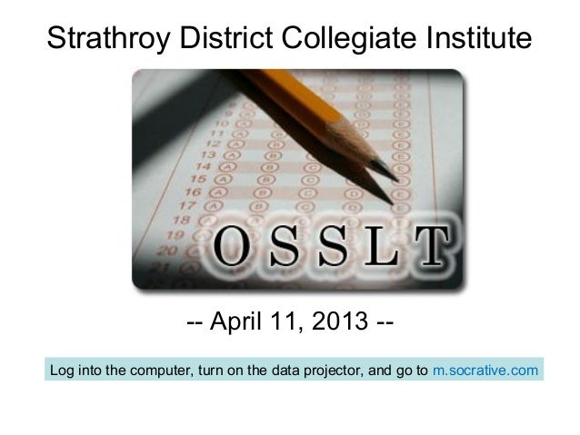 Strathroy District Collegiate Institute                     -- April 11, 2013 --Log into the computer, turn on the data pr...