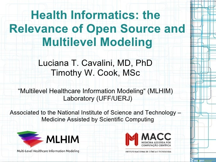 Health Informatics: the  Relevance of Open Source and Multilevel Modeling Luciana T. Cavalini, MD, PhD Timothy W. Cook, MS...