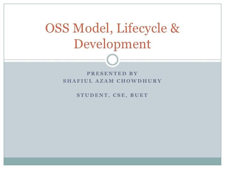 OSS Model, Lifecycle &    Development        PRESENTED BY  SHAFIUL AZAM CHOWDHURY     STUDENT, CSE, BUET