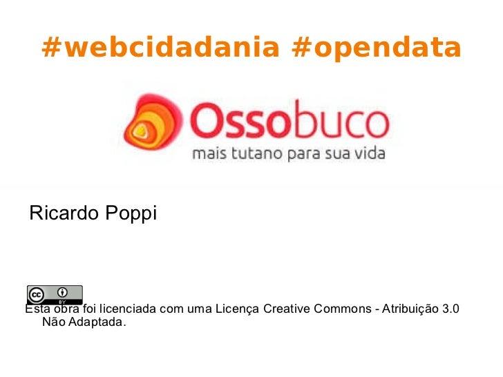 #webcidadania #opendata Esta obra foi licenciada com uma Licença Creative Commons - Atribuição 3.0 Não Adaptada. Ricardo P...