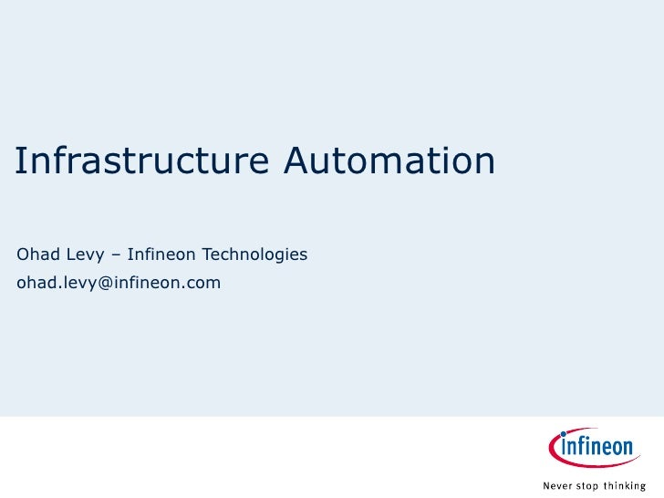 Infrastructure Automation Ohad Levy – Infineon Technologies [email_address]