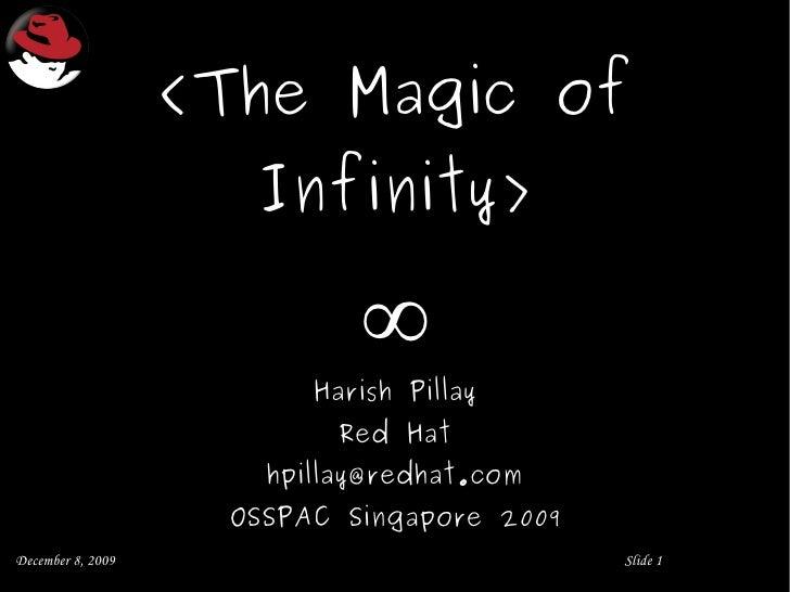 < The Magic of Infinity> ∞ Harish Pillay R ed Hat [email_address] OSSPAC Singapore 2009