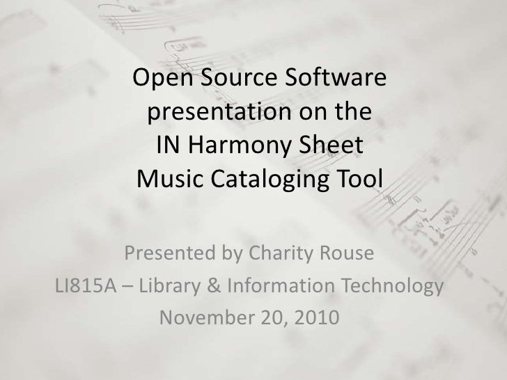 Open Source Software         presentation on the          IN Harmony Sheet        Music Cataloging Tool       Presented by...