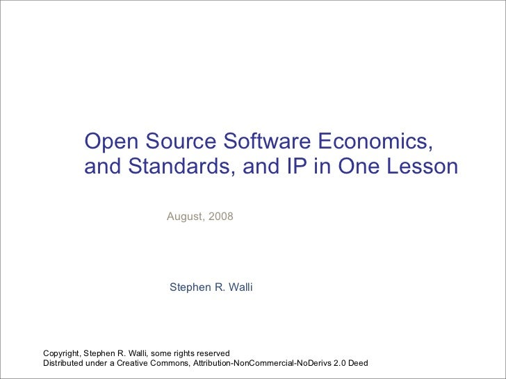 Open Source Software Economics,           and Standards, and IP in One Lesson                                August, 2008 ...