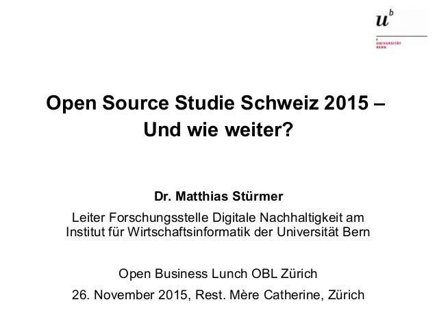 Open Source Studie Schweiz 2015 – Und wie weiter?26. November 2015 1 Open Source Studie Schweiz 2015 – Und wie weiter? Dr....