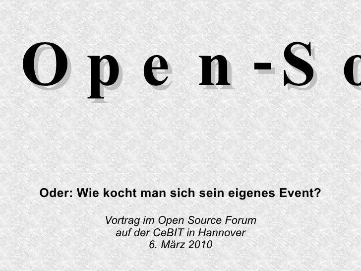 Open-Source-Treffen Oder: Wie kocht man sich sein eigenes Event? Vortrag im Open Source Forum auf der CeBIT in Hannover 6....