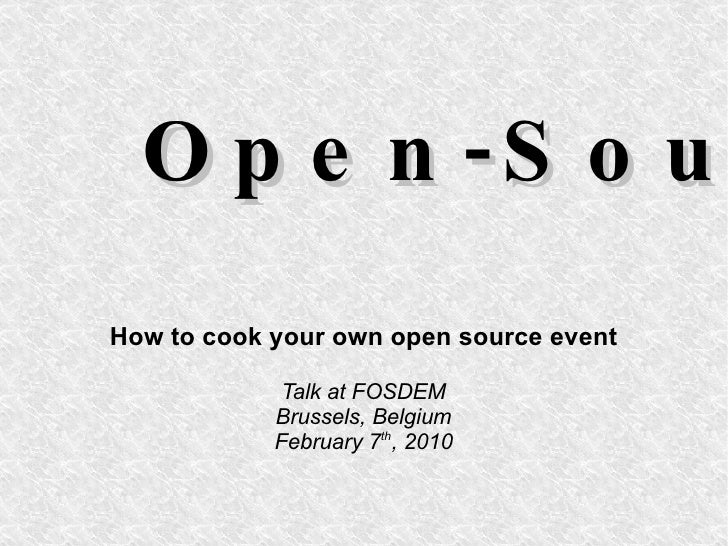 Open-Source-Treffen How to cook your own open source event Talk at FOSDEM Brussels, Belgium February 7 th , 2010