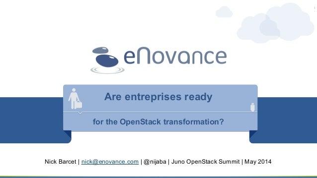 Are entreprises ready for the OpenStack transformation? Nick Barcet | nick@enovance.com | @nijaba | Juno OpenStack Summit ...