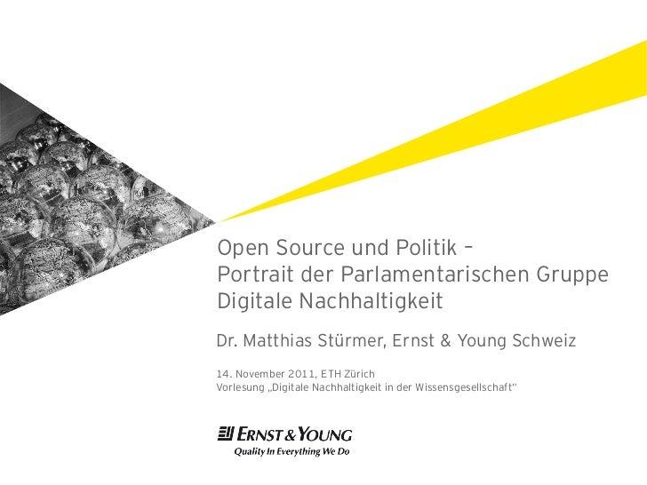 Open Source und Politik –Portrait der Parlamentarischen GruppeDigitale NachhaltigkeitDr. Matthias Stürmer, Ernst & Young S...