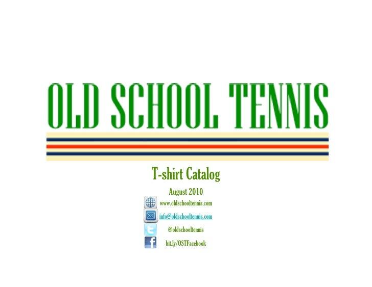 T-shirt Catalog      August 2010  www.oldschooltennis.com  info@oldschooltennis.com     @oldschooltennis    bit.ly/OSTFace...