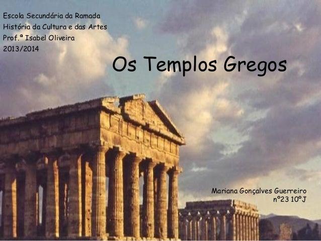 Escola Secundária da Ramada História da Cultura e das Artes Prof.ª Isabel Oliveira 2013/2014  Os Templos Gregos  Mariana G...