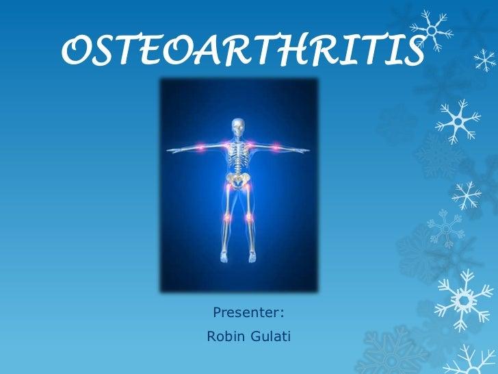 OSTEOARTHRITIS     Presenter:     Robin Gulati