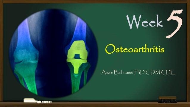 Week  5  Osteoarthritis  Anas Bahnassi PhD CDM CDE