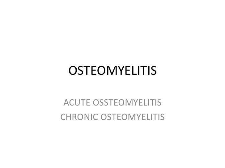 OSTEOMYELITIS<br />ACUTE OSSTEOMYELITIS<br />CHRONIC OSTEOMYELITIS<br />