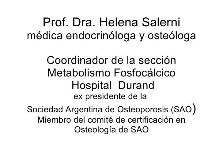 Prof. Dra. Helena Salerni médica endocrinóloga y osteóloga Coordinador de la sección Metabolismo Fosfocálcico  Hospital  D...