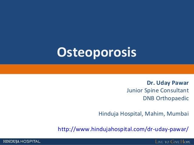 OsteoporosisDr. Uday PawarJunior Spine ConsultantDNB OrthopaedicHinduja Hospital, Mahim, Mumbaihttp://www.hindujahospital....