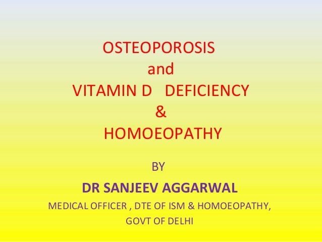 OSTEOPOROSIS and VITAMIN D DEFICIENCY & HOMOEOPATHY BY  DR SANJEEV AGGARWAL MEDICAL OFFICER , DTE OF ISM & HOMOEOPATHY, GO...