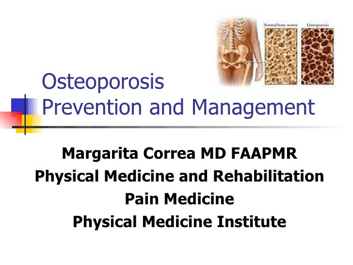 Osteoporosis Prevention and Management Margarita Correa MD FAAPMR Physical Medicine and Rehabilitation Pain Medicine Physi...