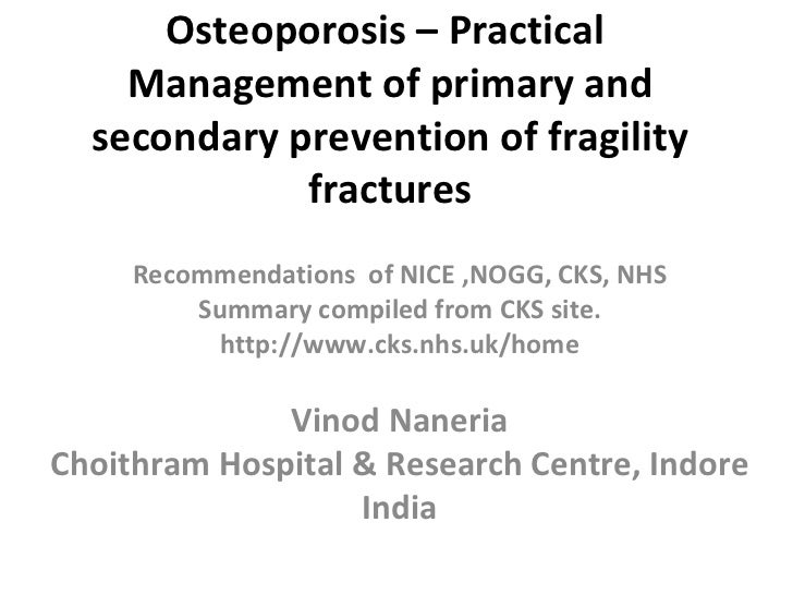 Osteoporosis – Practical  Management of primary and secondary prevention of fragility fractures Recommendations  of NICE ,...
