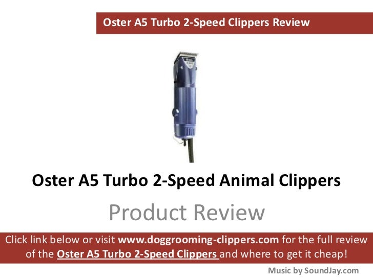 Oster A5 Turbo 2-Speed Clippers Review     Oster A5 Turbo 2-Speed Animal Clippers                    Product ReviewClick l...