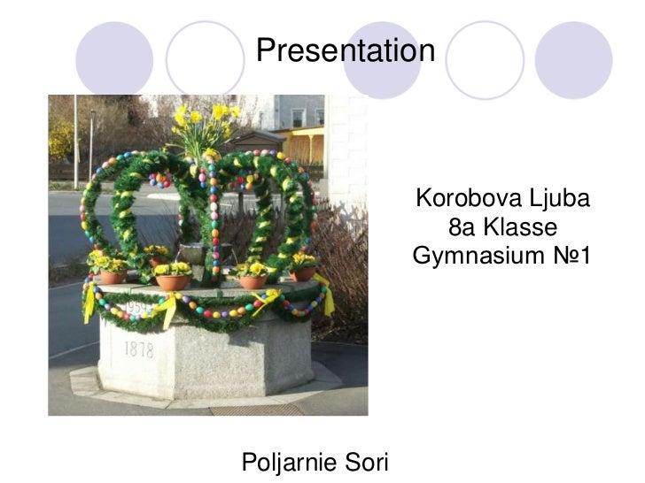 Presentation<br />Korobova Ljuba<br />8a Klasse<br />Gymnasium №1<br />Poljarnie Sori<br />