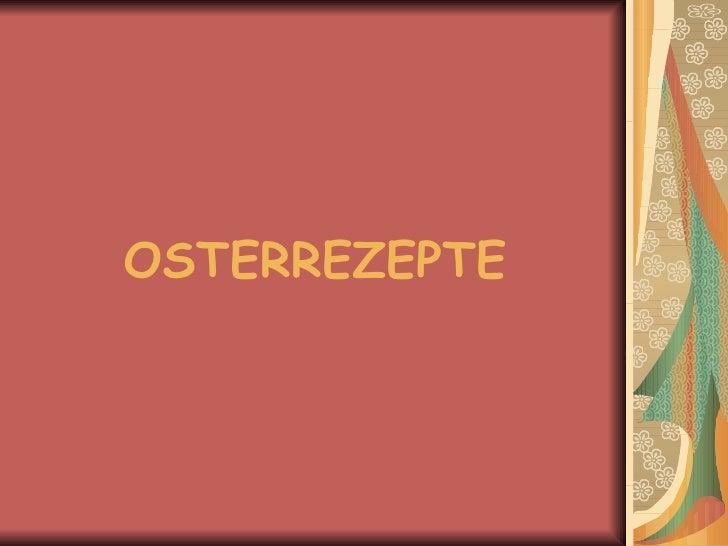 <ul><li>OSTERREZEPTE </li></ul>