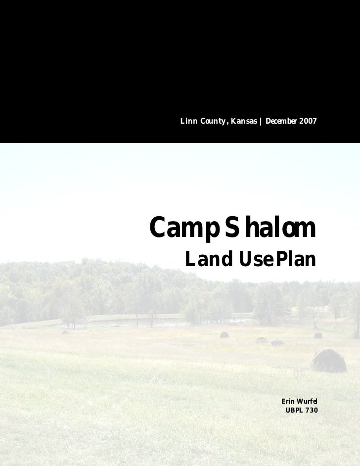 Camp Shalom Retreat Center   2007           Linn County, Kansas | December 2007         Camp Shalom        Land Use Plan  ...