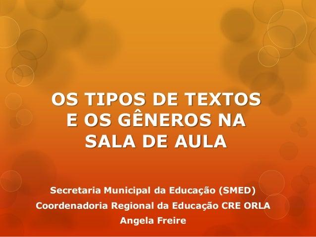 OS TIPOS DE TEXTOS E OS GÊNEROS NA SALA DE AULA Secretaria Municipal da Educação (SMED) Coordenadoria Regional da Educação...