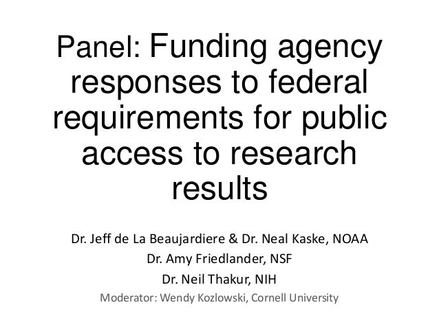 Panel: Funding agency responses to federal requirements for public access to research results Dr. Jeff de La Beaujardiere ...