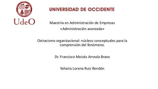 Maestría en Administración de Empresas «Administración avanzada» Ostracismo organizacional: núcleos conceptuales para la c...