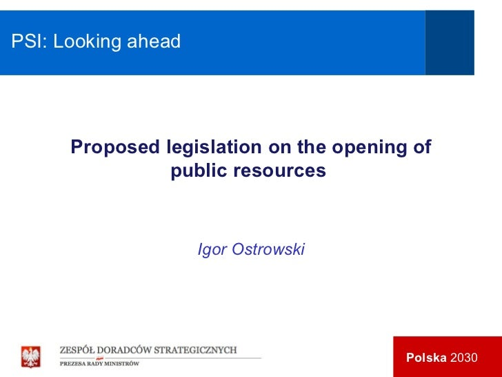 PSI: Looking ahead Proposed legislation on the opening of public resources   Igor Ostrowski