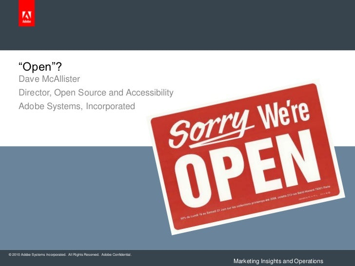 """Open""?     Dave McAllister     Director, Open Source and Accessibility     Adobe Systems, Incorporated© 2010 Adobe System..."